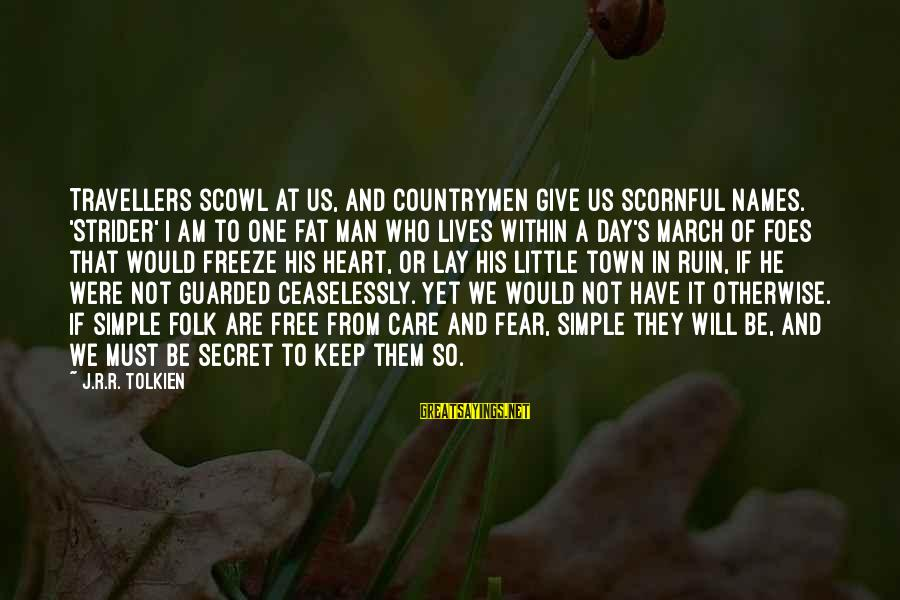Scowl Sayings By J.R.R. Tolkien: Travellers scowl at us, and countrymen give us scornful names. 'Strider' I am to one