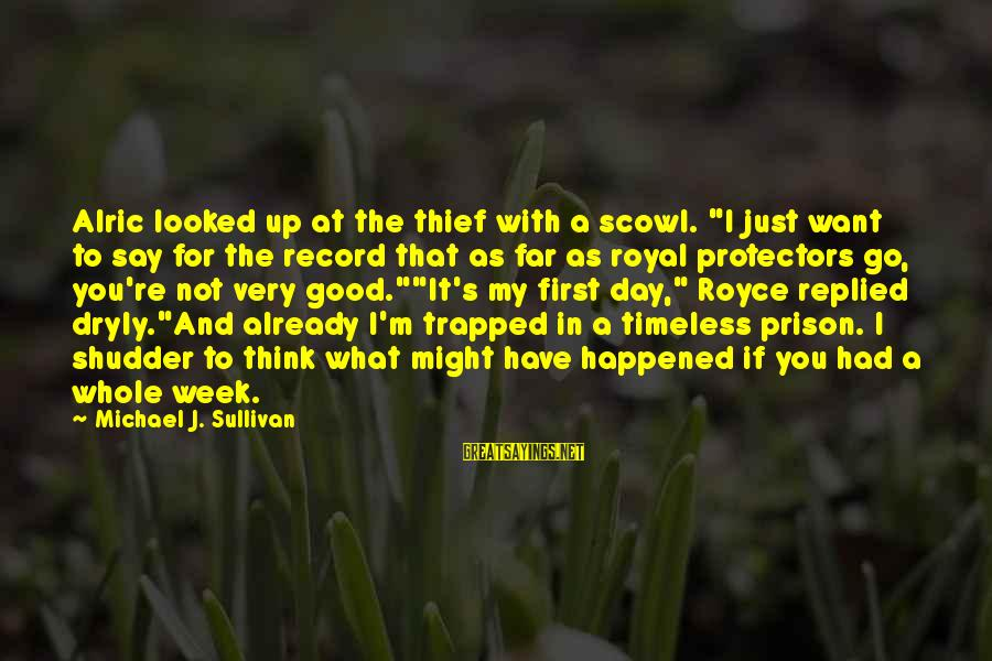 "Scowl Sayings By Michael J. Sullivan: Alric looked up at the thief with a scowl. ""I just want to say for"