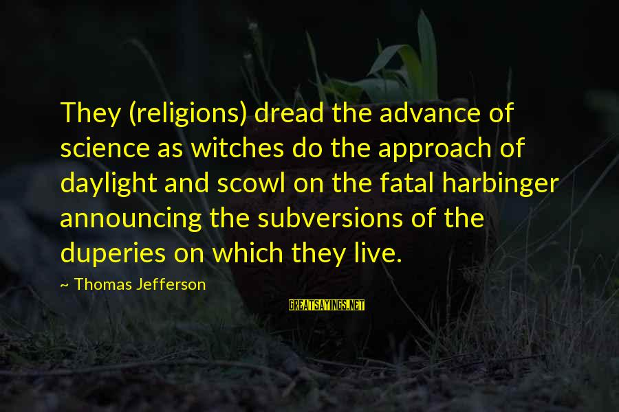 Scowl Sayings By Thomas Jefferson: They (religions) dread the advance of science as witches do the approach of daylight and