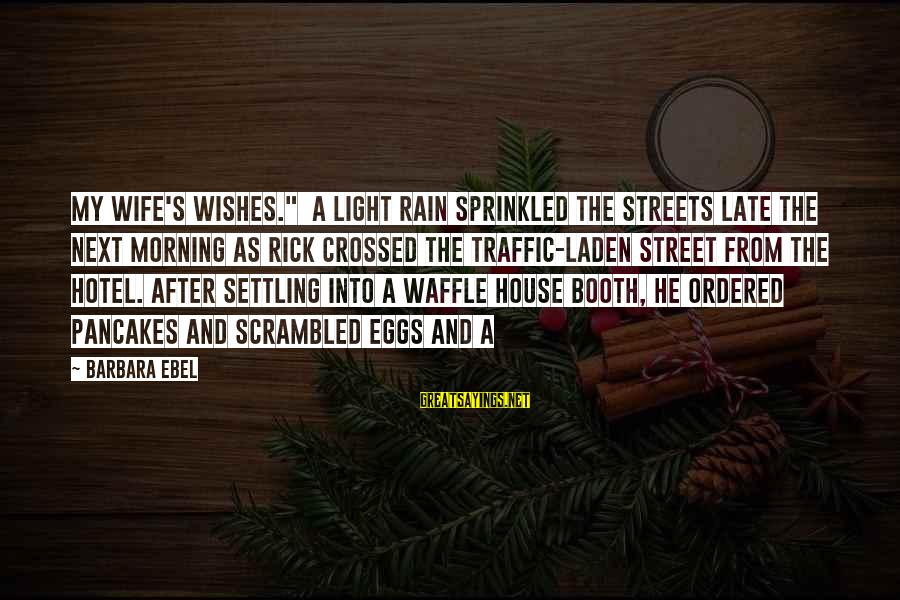 "Scrambled Eggs Sayings By Barbara Ebel: my wife's wishes."" A light rain sprinkled the streets late the next morning as Rick"