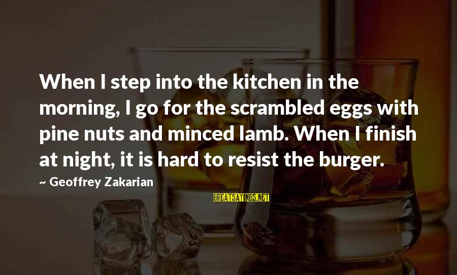 Scrambled Eggs Sayings By Geoffrey Zakarian: When I step into the kitchen in the morning, I go for the scrambled eggs