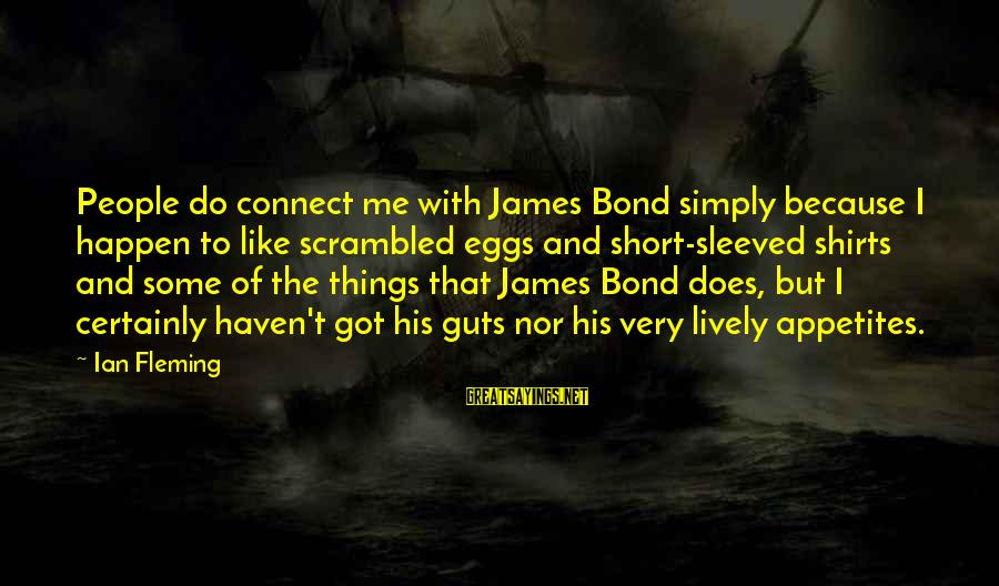 Scrambled Eggs Sayings By Ian Fleming: People do connect me with James Bond simply because I happen to like scrambled eggs