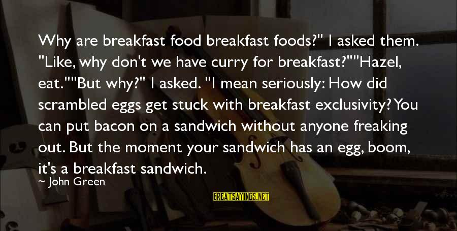 "Scrambled Eggs Sayings By John Green: Why are breakfast food breakfast foods?"" I asked them. ""Like, why don't we have curry"