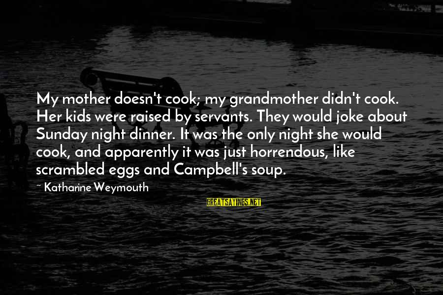 Scrambled Eggs Sayings By Katharine Weymouth: My mother doesn't cook; my grandmother didn't cook. Her kids were raised by servants. They