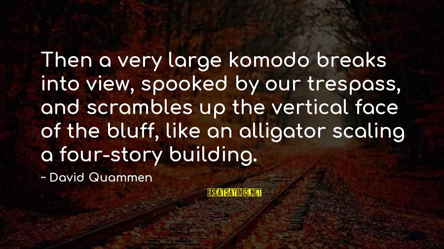 Scrambles Sayings By David Quammen: Then a very large komodo breaks into view, spooked by our trespass, and scrambles up