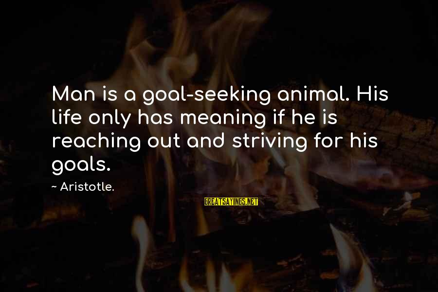 Screw Christmas Sayings By Aristotle.: Man is a goal-seeking animal. His life only has meaning if he is reaching out