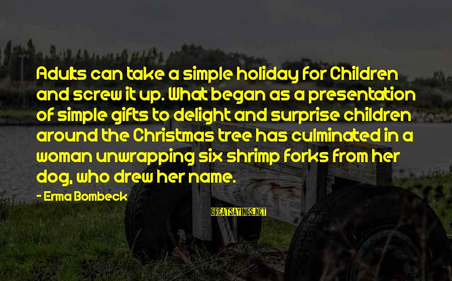 Screw Christmas Sayings By Erma Bombeck: Adults can take a simple holiday for Children and screw it up. What began as