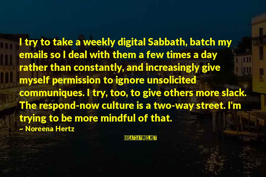 Screw Christmas Sayings By Noreena Hertz: I try to take a weekly digital Sabbath, batch my emails so I deal with