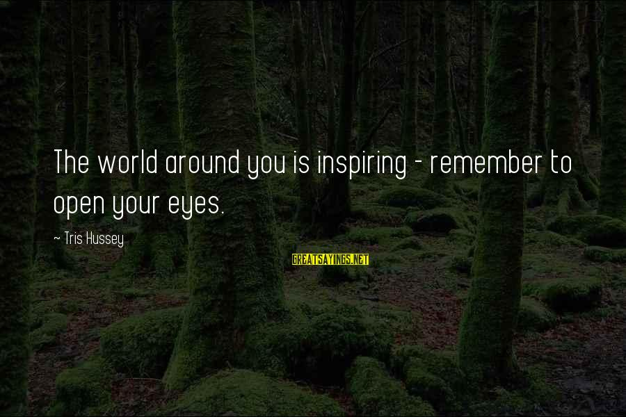 Screw Christmas Sayings By Tris Hussey: The world around you is inspiring - remember to open your eyes.