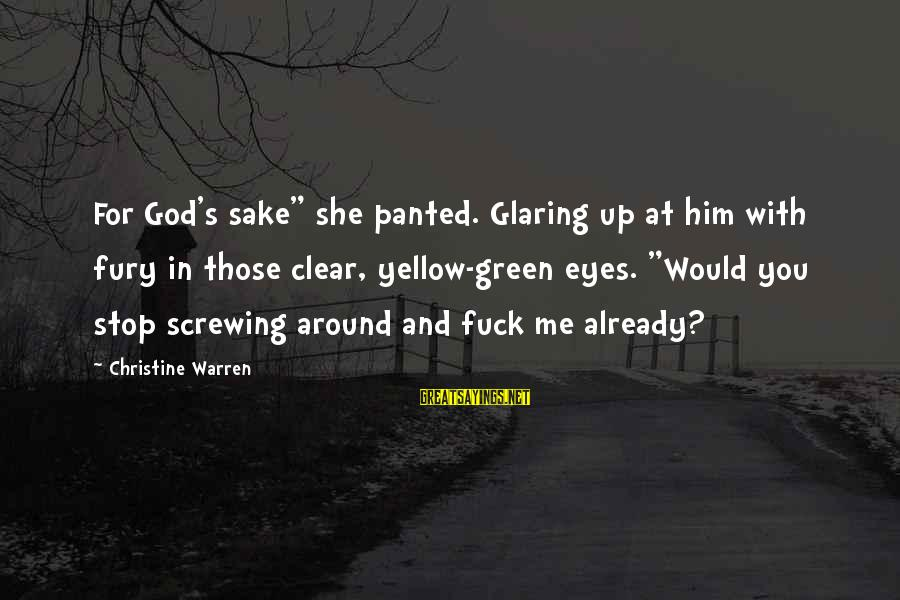 """Screwing Around Sayings By Christine Warren: For God's sake"""" she panted. Glaring up at him with fury in those clear, yellow-green"""