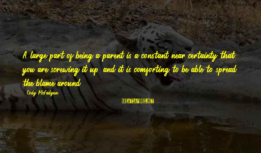 Screwing Around Sayings By Cody McFadyen: A large part of being a parent is a constant near certainty that you are