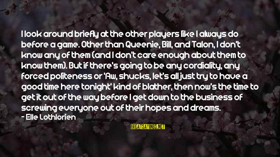 Screwing Around Sayings By Elle Lothlorien: I look around briefly at the other players like I always do before a game.