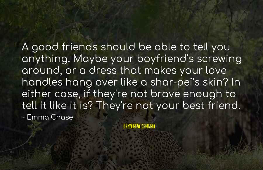 Screwing Around Sayings By Emma Chase: A good friends should be able to tell you anything. Maybe your boyfriend's screwing around,