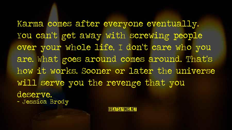 Screwing Around Sayings By Jessica Brody: Karma comes after everyone eventually. You can't get away with screwing people over your whole
