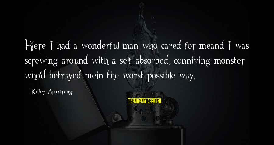 Screwing Around Sayings By Kelley Armstrong: Here I had a wonderful man who cared for meand I was screwing around with