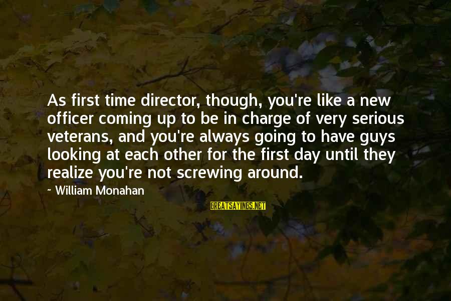 Screwing Around Sayings By William Monahan: As first time director, though, you're like a new officer coming up to be in