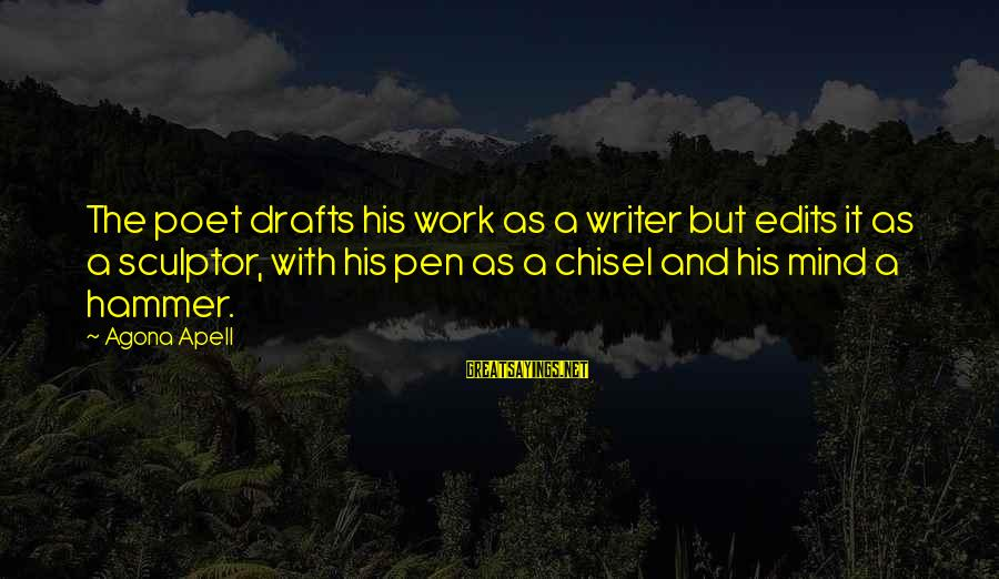 Sculptor Sayings By Agona Apell: The poet drafts his work as a writer but edits it as a sculptor, with