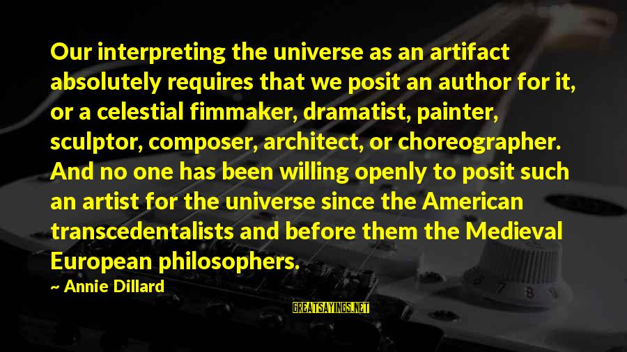 Sculptor Sayings By Annie Dillard: Our interpreting the universe as an artifact absolutely requires that we posit an author for