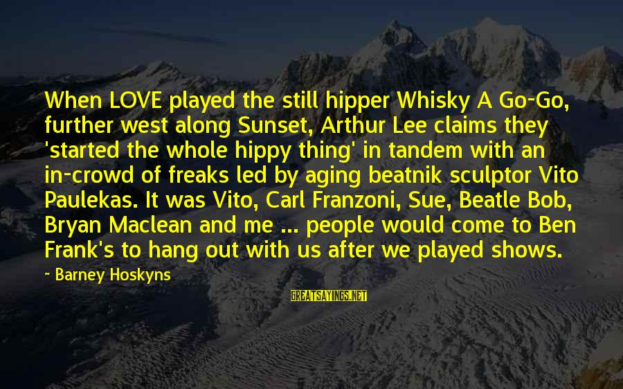 Sculptor Sayings By Barney Hoskyns: When LOVE played the still hipper Whisky A Go-Go, further west along Sunset, Arthur Lee