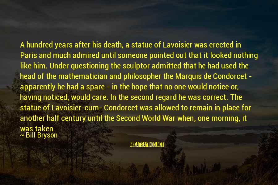 Sculptor Sayings By Bill Bryson: A hundred years after his death, a statue of Lavoisier was erected in Paris and