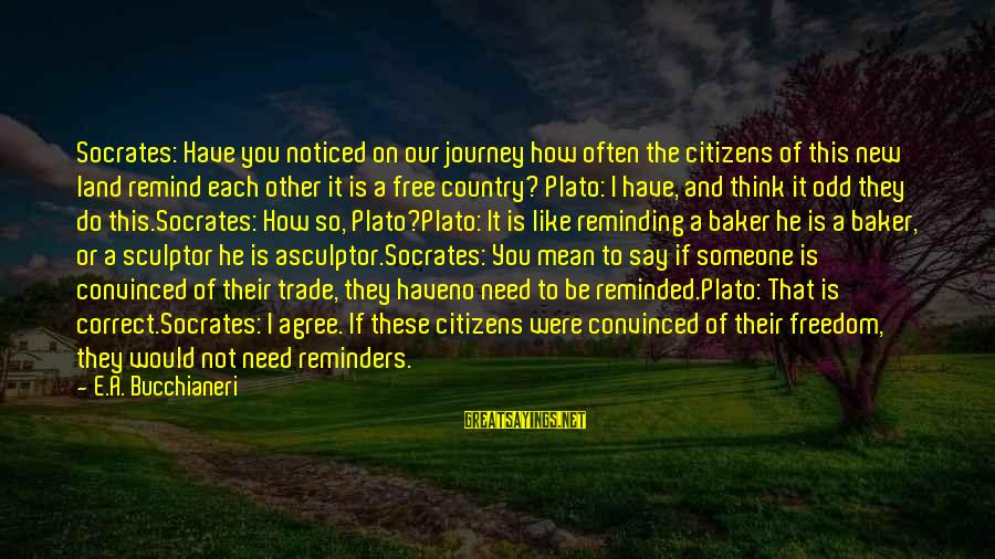 Sculptor Sayings By E.A. Bucchianeri: Socrates: Have you noticed on our journey how often the citizens of this new land
