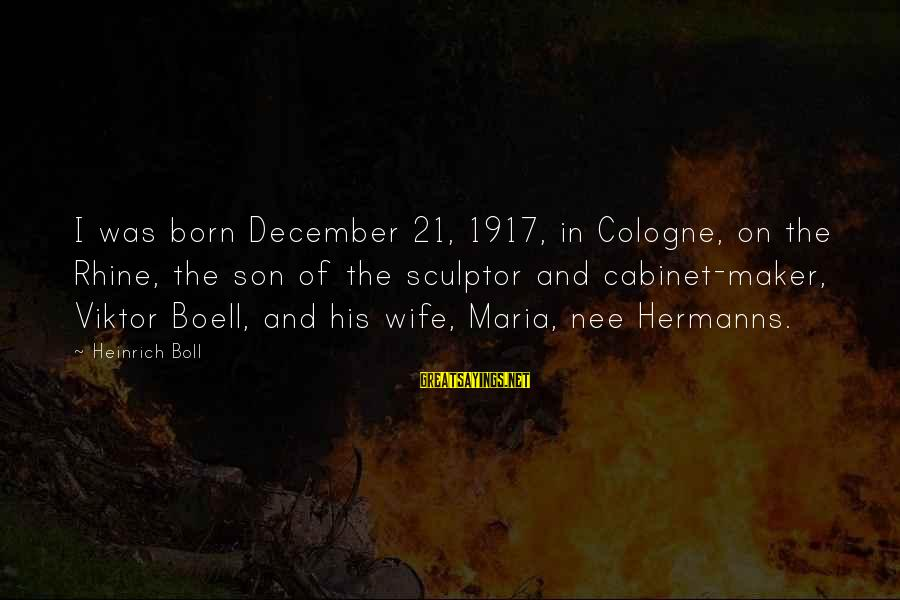 Sculptor Sayings By Heinrich Boll: I was born December 21, 1917, in Cologne, on the Rhine, the son of the