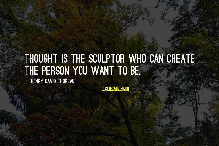 Sculptor Sayings By Henry David Thoreau: Thought is the sculptor who can create the person you want to be.