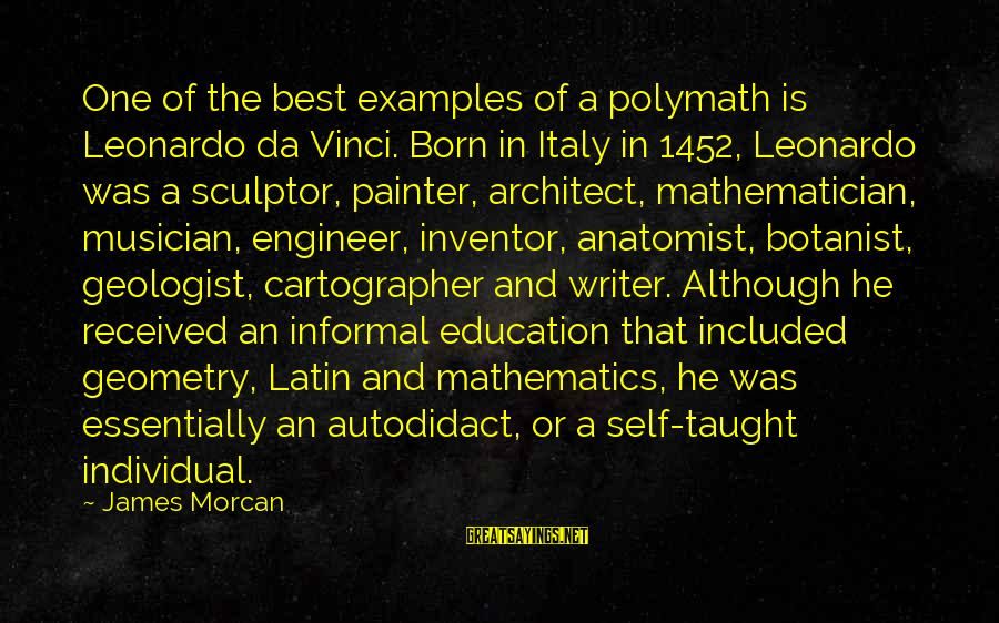 Sculptor Sayings By James Morcan: One of the best examples of a polymath is Leonardo da Vinci. Born in Italy