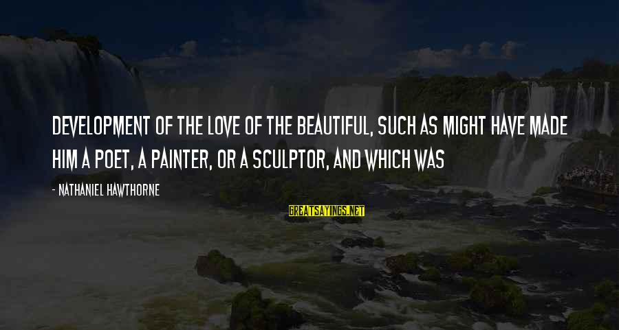 Sculptor Sayings By Nathaniel Hawthorne: Development of the love of the beautiful, such as might have made him a poet,