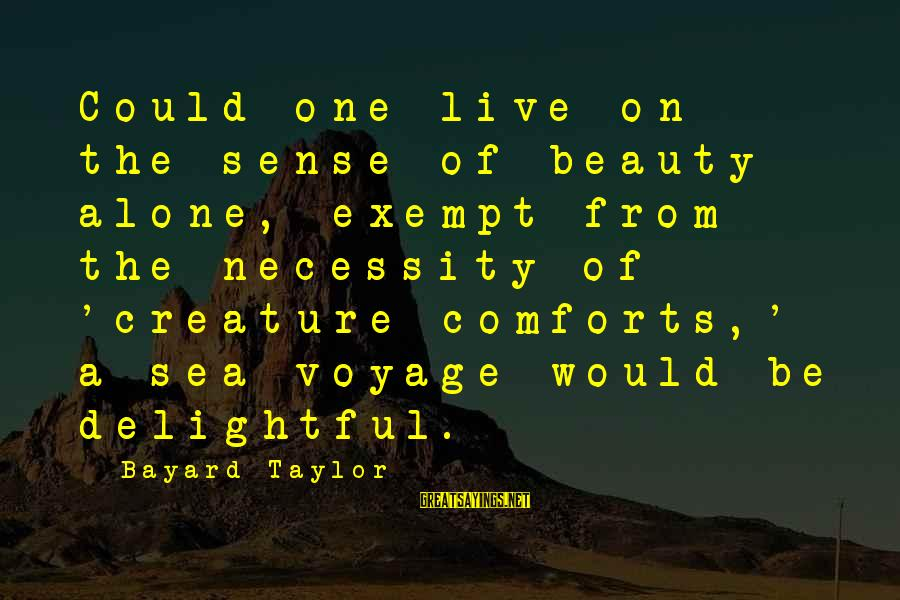 Sea Creature Sayings By Bayard Taylor: Could one live on the sense of beauty alone, exempt from the necessity of 'creature