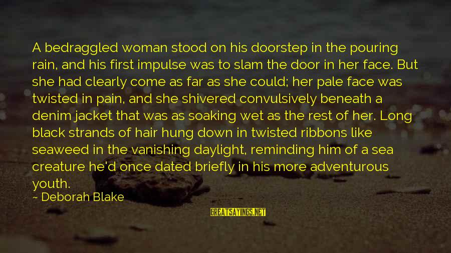 Sea Creature Sayings By Deborah Blake: A bedraggled woman stood on his doorstep in the pouring rain, and his first impulse