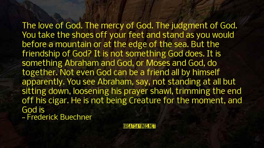 Sea Creature Sayings By Frederick Buechner: The love of God. The mercy of God. The judgment of God. You take the
