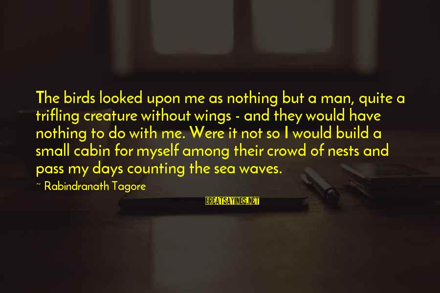 Sea Creature Sayings By Rabindranath Tagore: The birds looked upon me as nothing but a man, quite a trifling creature without