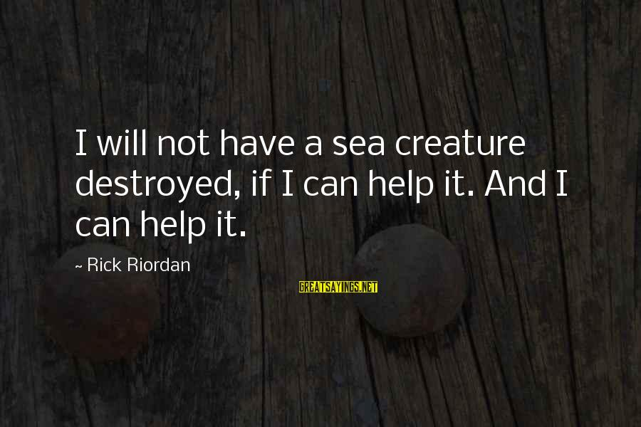 Sea Creature Sayings By Rick Riordan: I will not have a sea creature destroyed, if I can help it. And I