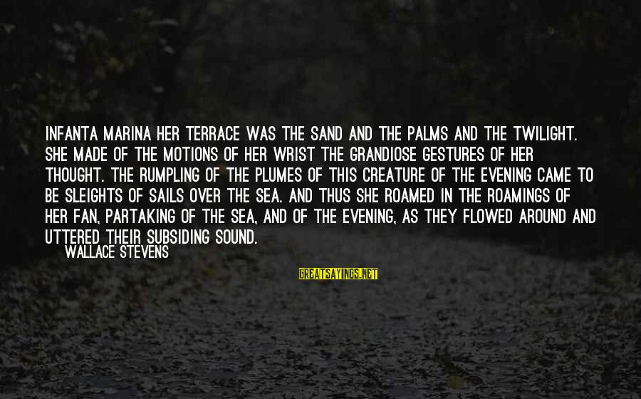 Sea Creature Sayings By Wallace Stevens: Infanta Marina Her terrace was the sand And the palms and the twilight. She made