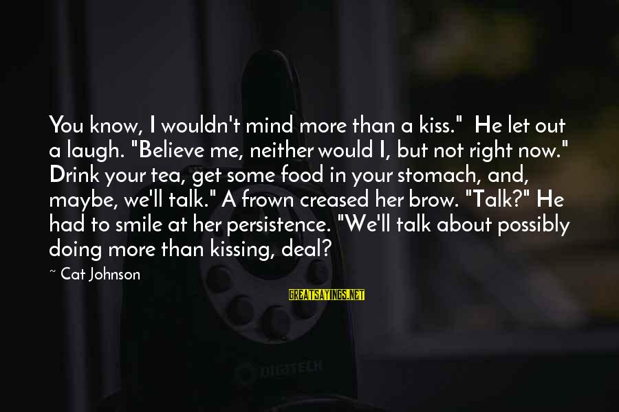 """Seal The Deal Sayings By Cat Johnson: You know, I wouldn't mind more than a kiss."""" He let out a laugh. """"Believe"""