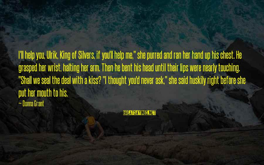 """Seal The Deal Sayings By Donna Grant: I'll help you, Ulrik, King of Silvers, if you'll help me,"""" she purred and ran"""