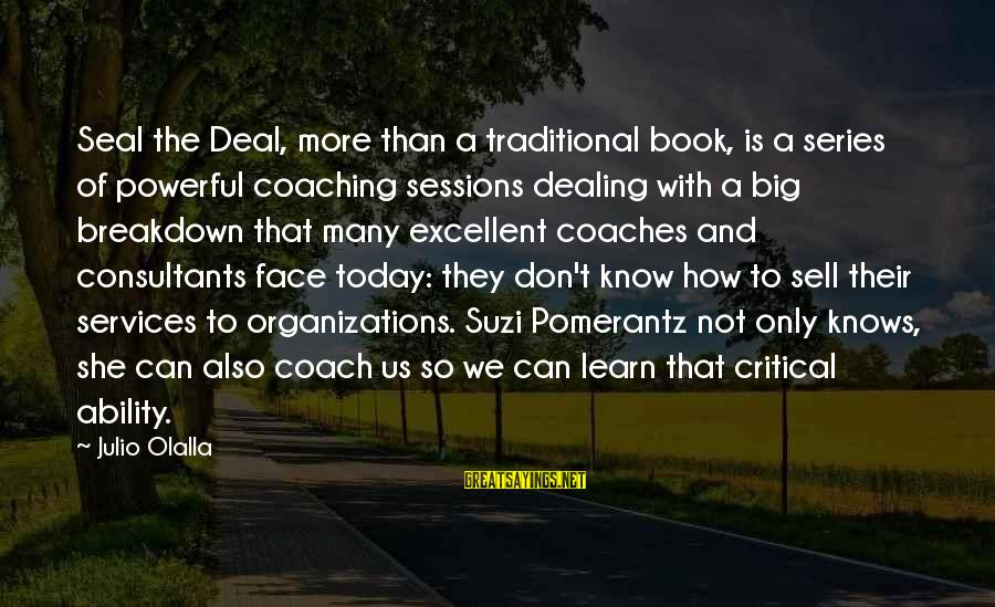 Seal The Deal Sayings By Julio Olalla: Seal the Deal, more than a traditional book, is a series of powerful coaching sessions