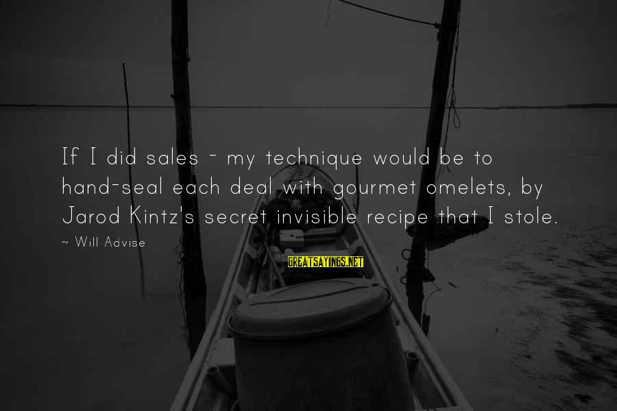 Seal The Deal Sayings By Will Advise: If I did sales - my technique would be to hand-seal each deal with gourmet