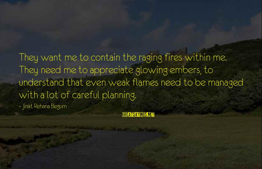 Seamus Harper Sayings By Jinat Rehana Begum: They want me to contain the raging fires within me. They need me to appreciate