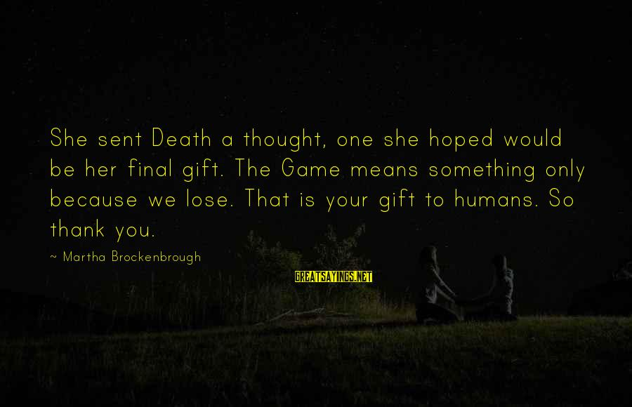 Seamus Harper Sayings By Martha Brockenbrough: She sent Death a thought, one she hoped would be her final gift. The Game