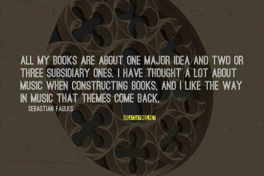 Seamus Harper Sayings By Sebastian Faulks: All my books are about one major idea and two or three subsidiary ones. I
