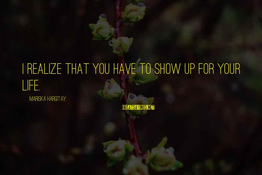 Sean Fitzpatrick Sayings By Mariska Hargitay: I realize that you have to show up for your life.