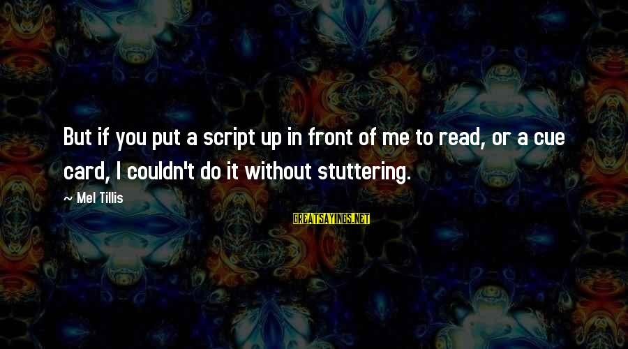 Sean Fitzpatrick Sayings By Mel Tillis: But if you put a script up in front of me to read, or a