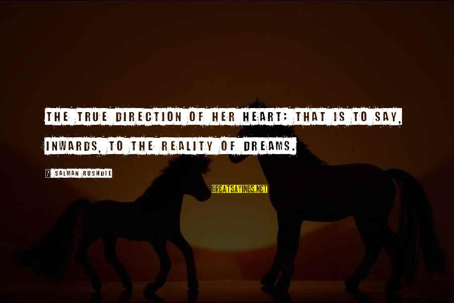 Sean Fitzpatrick Sayings By Salman Rushdie: The true direction of her heart: that is to say, inwards, to the reality of