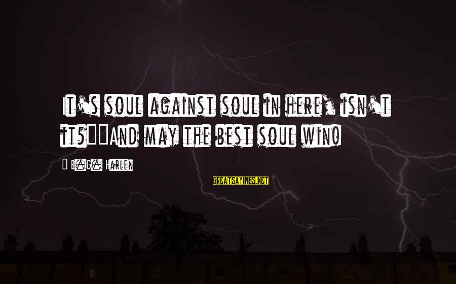 """Sean Kelly Storage Hunters Sayings By B.G. Harlen: It's soul against soul in here, isn't it?""""""""And may the best soul win!"""