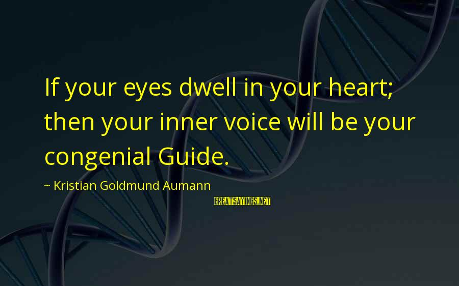 Sean Kelly Storage Hunters Sayings By Kristian Goldmund Aumann: If your eyes dwell in your heart; then your inner voice will be your congenial