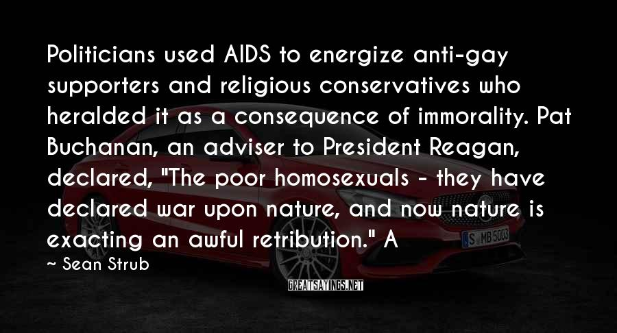 Sean Strub Sayings: Politicians used AIDS to energize anti-gay supporters and religious conservatives who heralded it as a