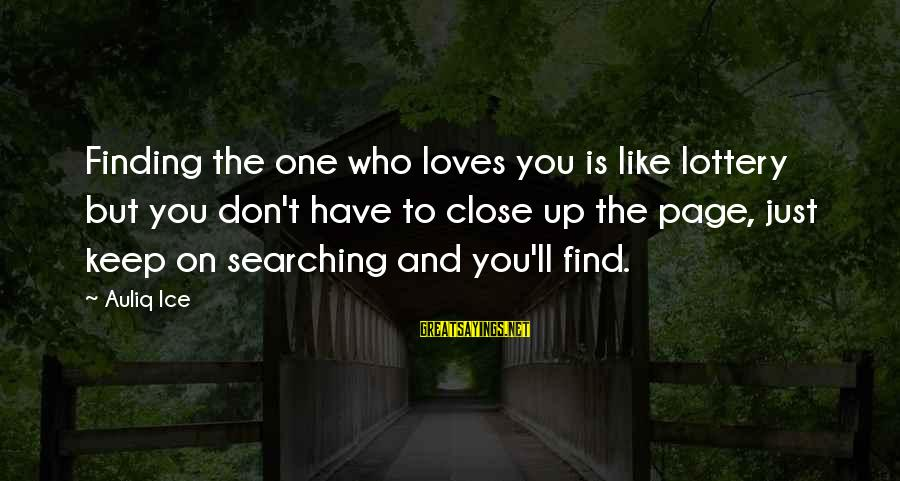 Searching Quotes And Sayings By Auliq Ice: Finding the one who loves you is like lottery but you don't have to close