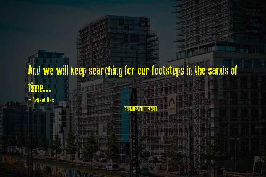 Searching Quotes And Sayings By Avijeet Das: And we will keep searching for our footsteps in the sands of time...